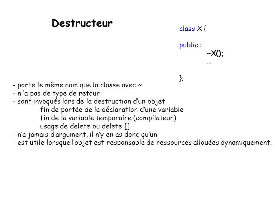 Destructeur class X { public : ~X(); … };