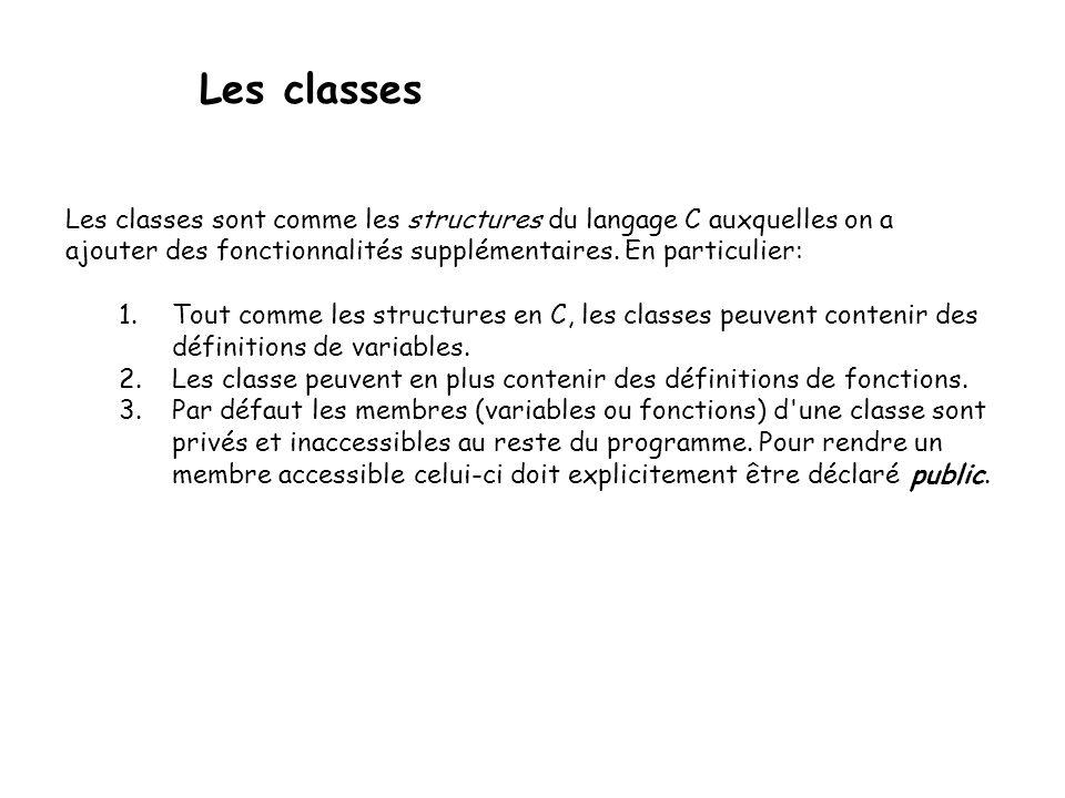 Les classes Les classes sont comme les structures du langage C auxquelles on a. ajouter des fonctionnalités supplémentaires. En particulier: