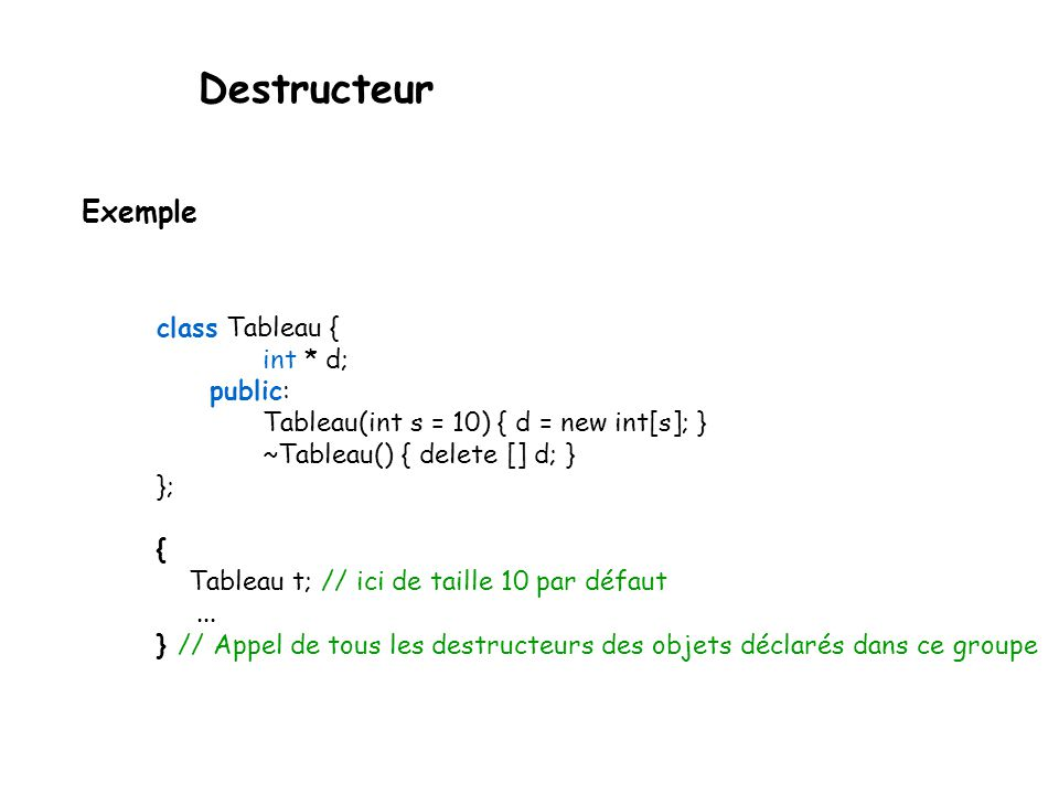 Destructeur Exemple class Tableau { int * d; public:
