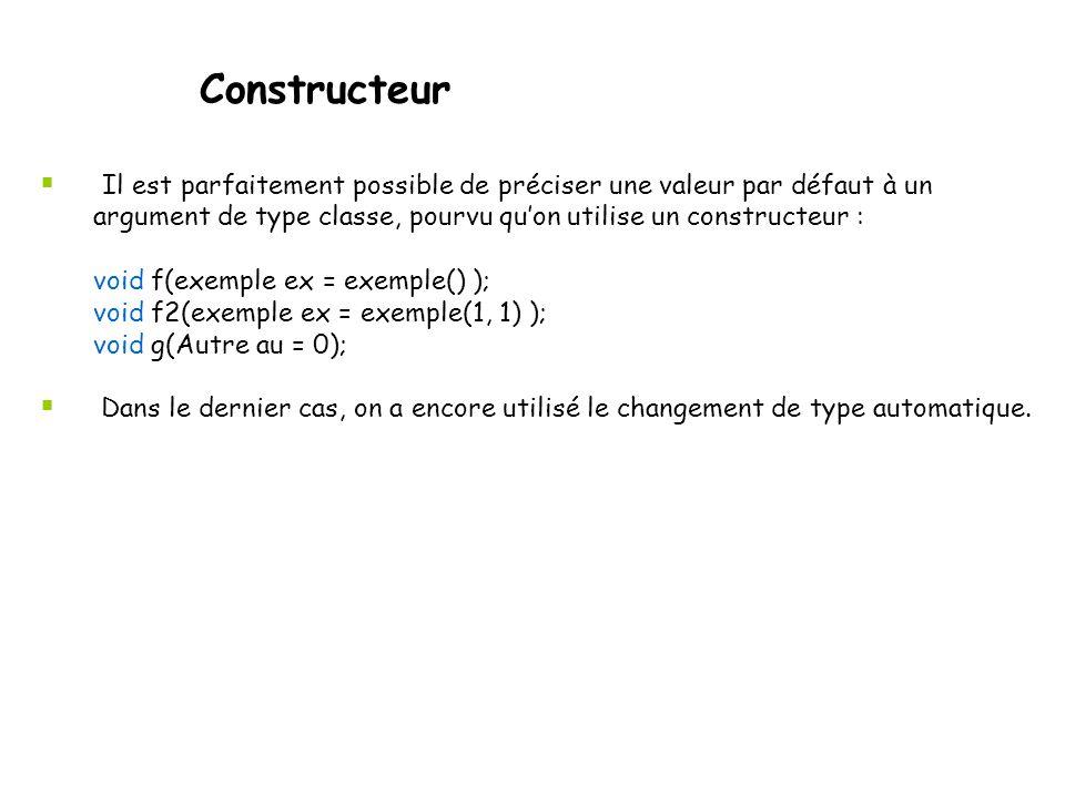 Constructeur Il est parfaitement possible de préciser une valeur par défaut à un argument de type classe, pourvu qu'on utilise un constructeur :