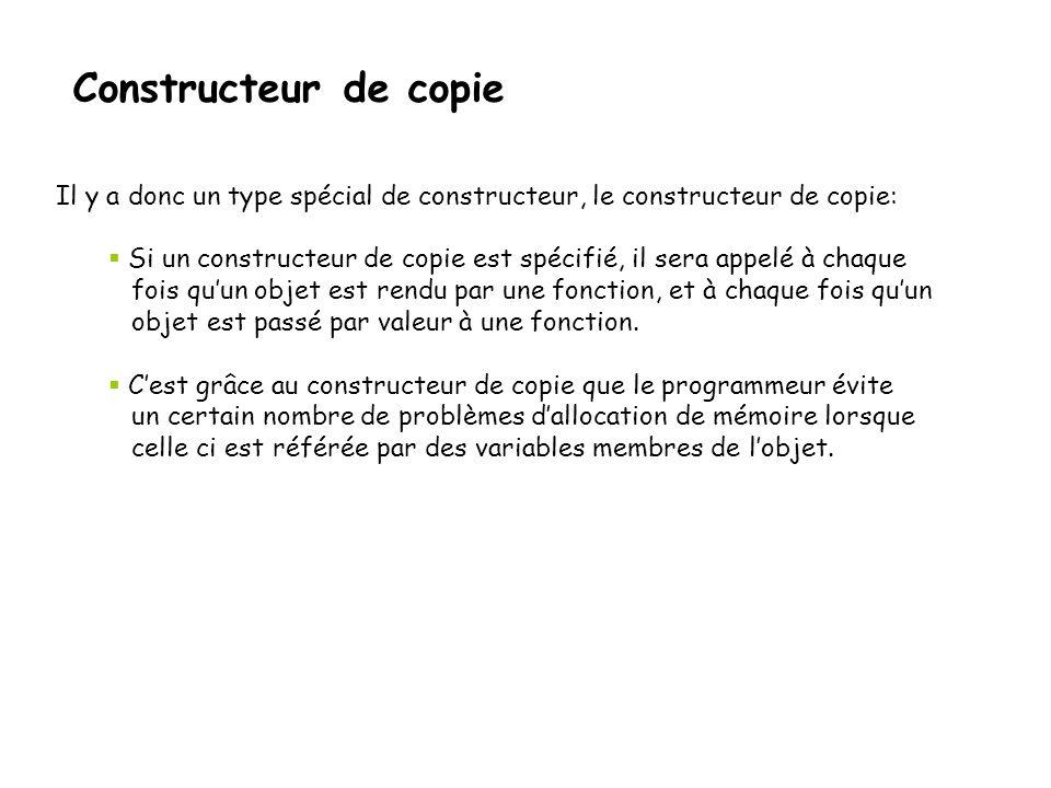 Constructeur de copie Il y a donc un type spécial de constructeur, le constructeur de copie: