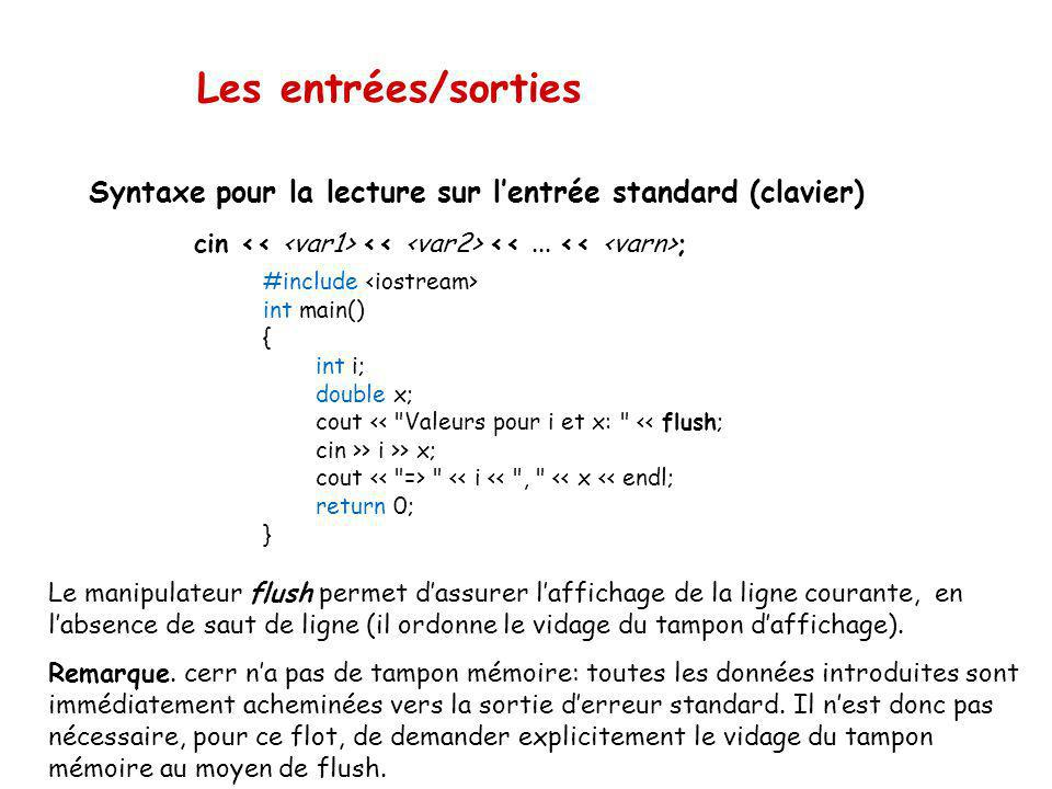 Les entrées/sorties Syntaxe pour la lecture sur l'entrée standard (clavier) cin << <var1> << <var2> << ... << <varn>;