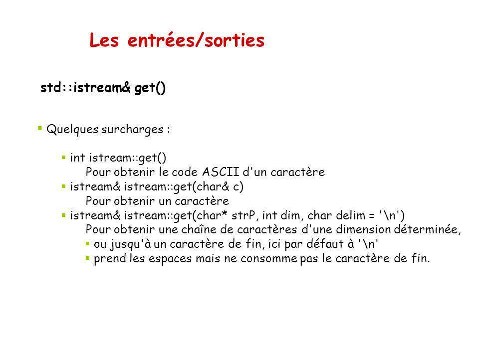 Les entrées/sorties std::istream& get() Quelques surcharges :