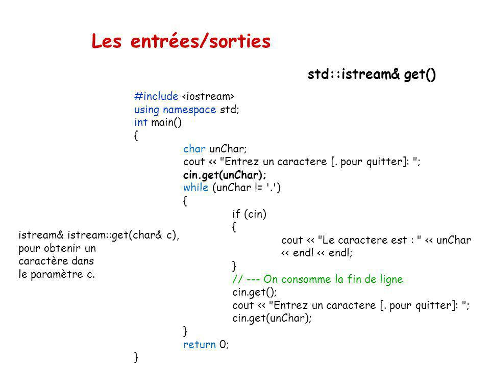 Les entrées/sorties std::istream& get() #include <iostream>