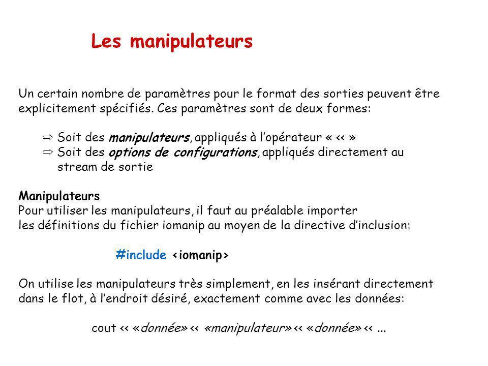 Les manipulateurs Un certain nombre de paramètres pour le format des sorties peuvent être.