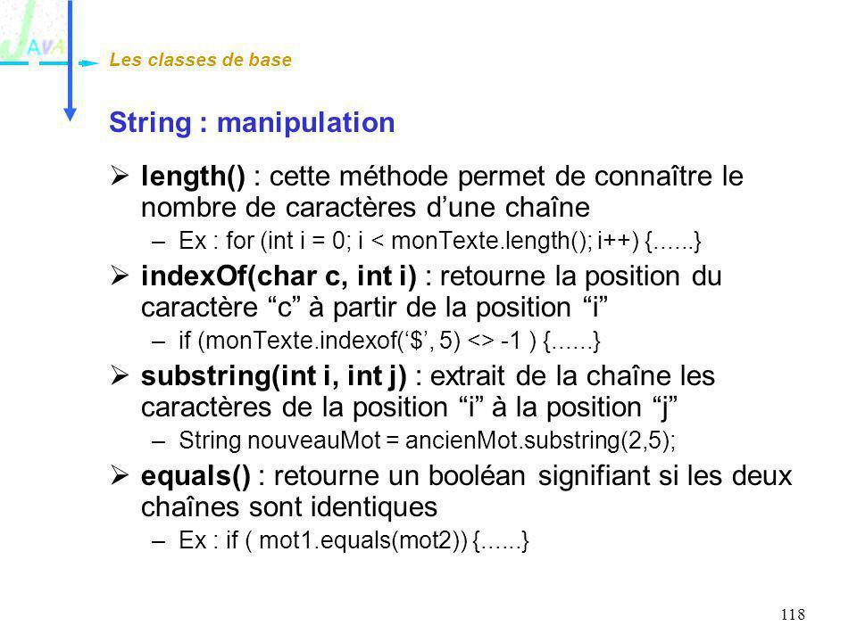 Les classes de base String : manipulation. length() : cette méthode permet de connaître le nombre de caractères d'une chaîne.