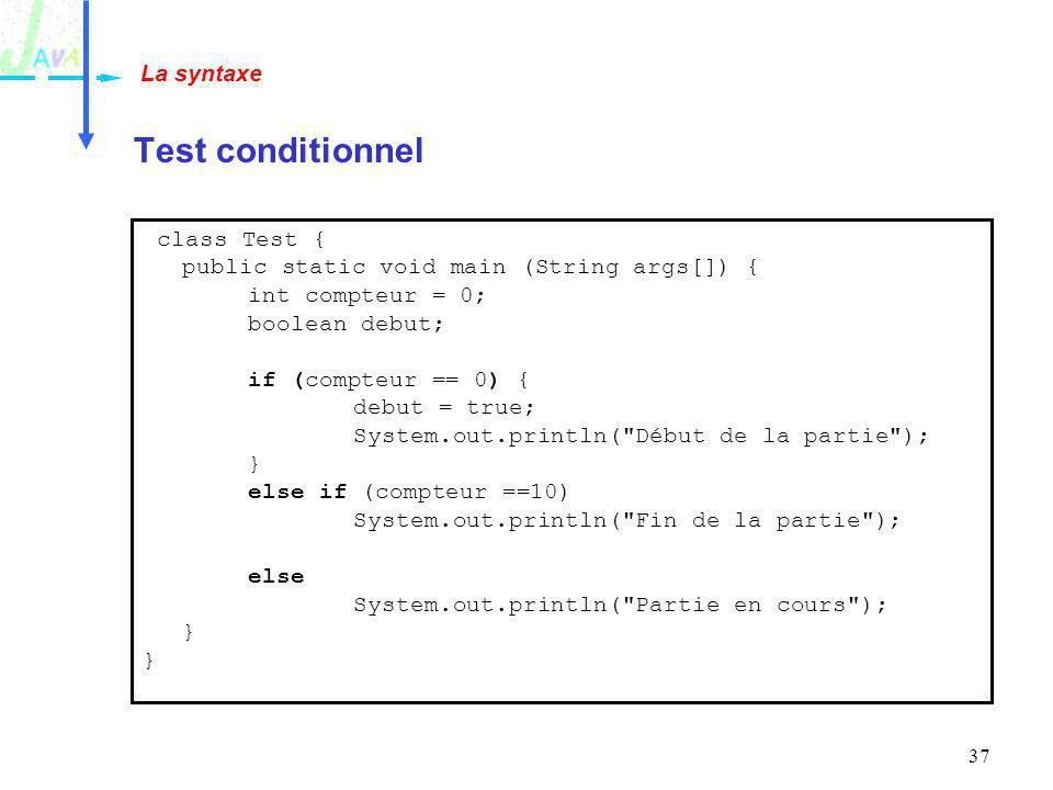 Test conditionnel La syntaxe class Test {