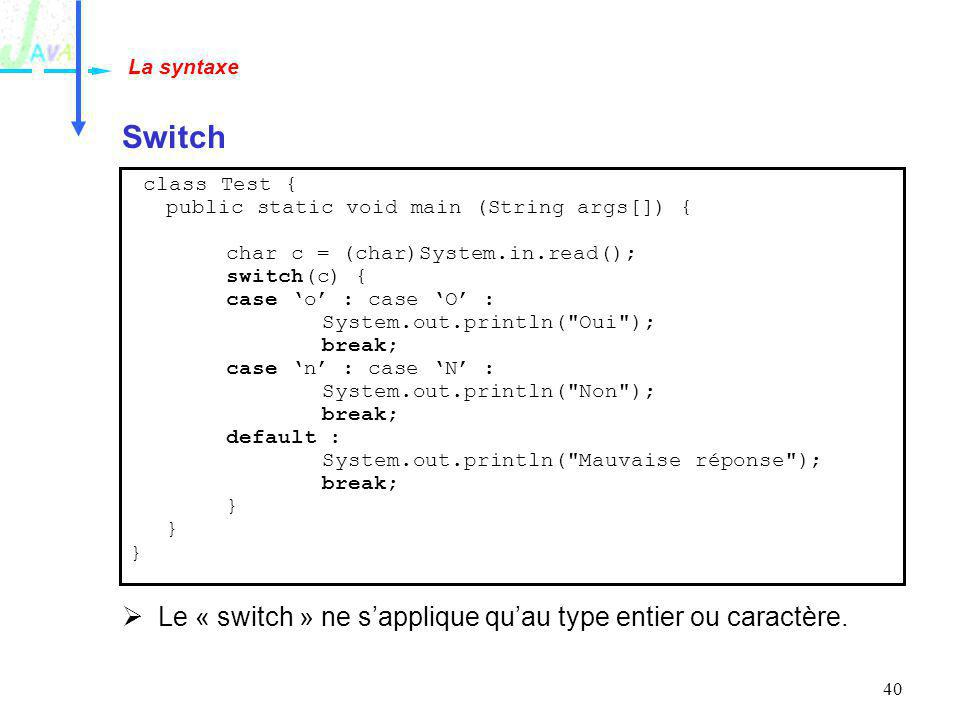 Switch Le « switch » ne s'applique qu'au type entier ou caractère.