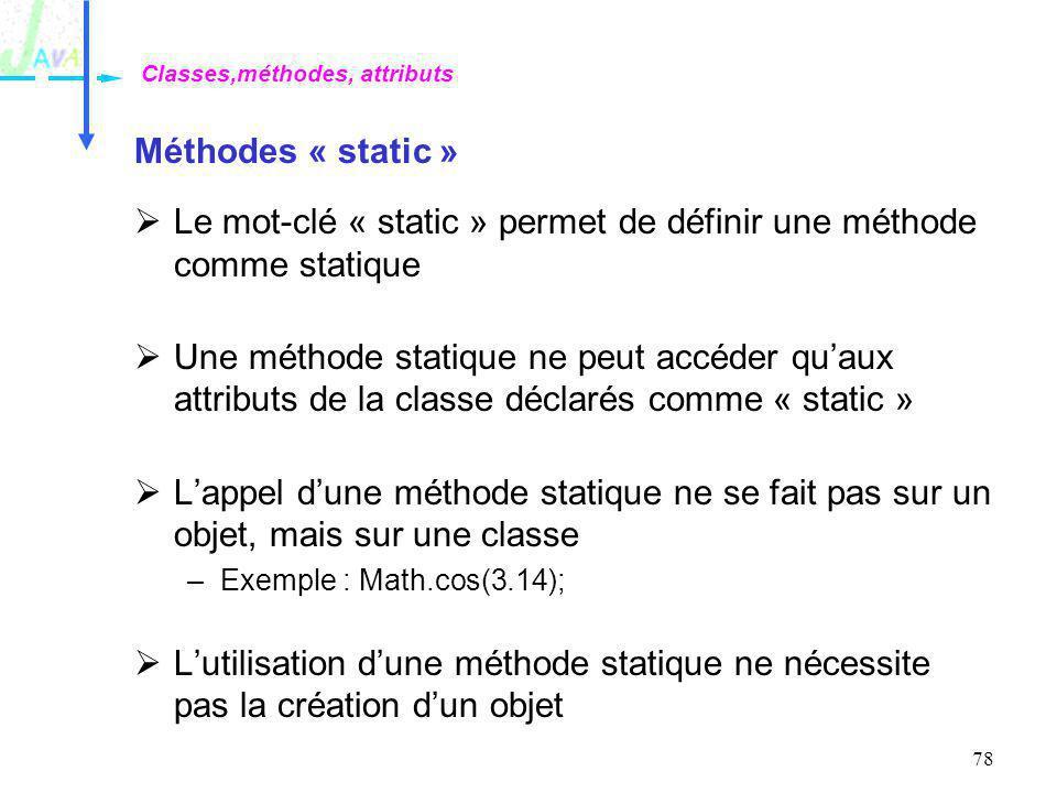 Le mot-clé « static » permet de définir une méthode comme statique