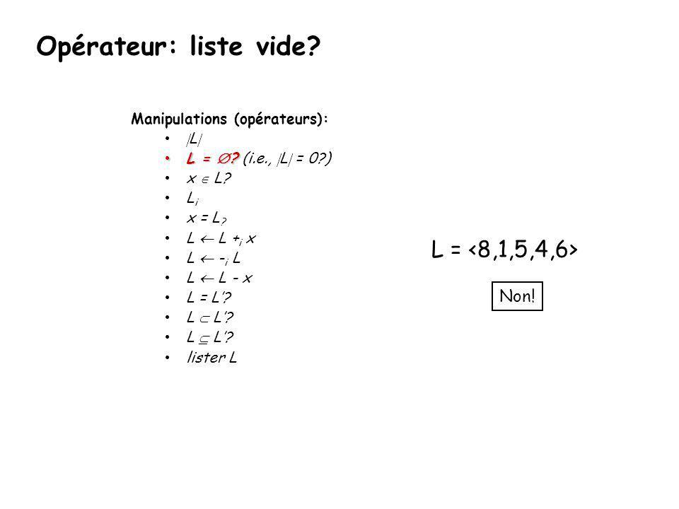 Opérateur: liste vide L = <8,1,5,4,6> Non!