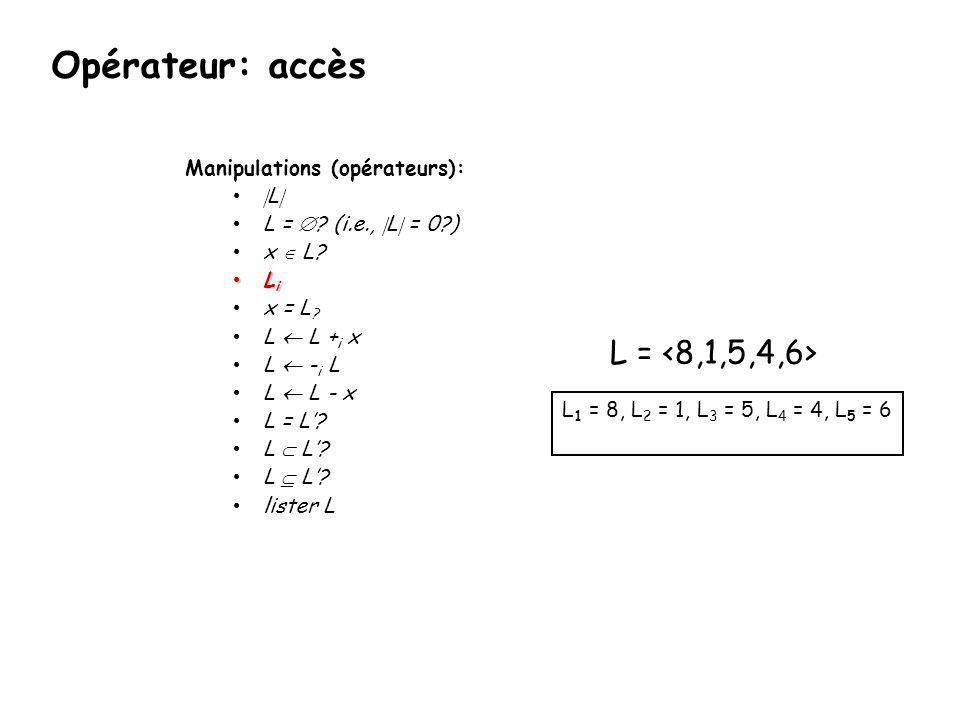 Opérateur: accès L = <8,1,5,4,6> Manipulations (opérateurs): L