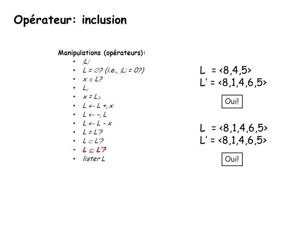 Opérateur: inclusion L = <8,4,5> L' = <8,1,4,6,5>