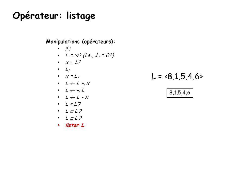 Opérateur: listage L = <8,1,5,4,6> Manipulations (opérateurs):