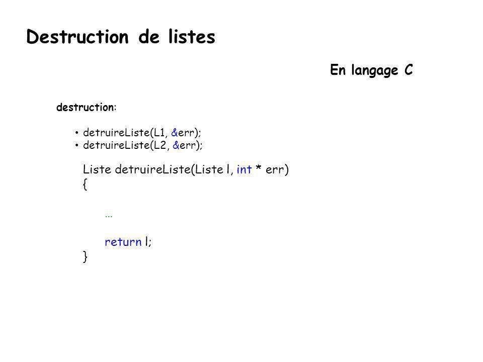 Destruction de listes En langage C { … return l; } destruction: