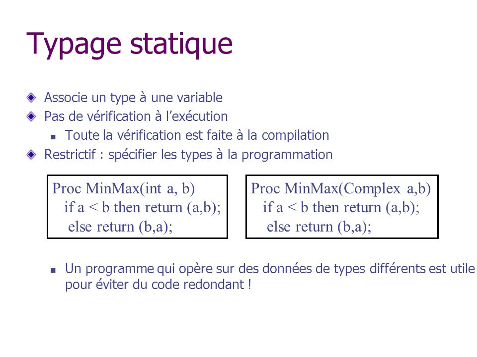 Typage statique Proc MinMax(int a, b) if a < b then return (a,b);