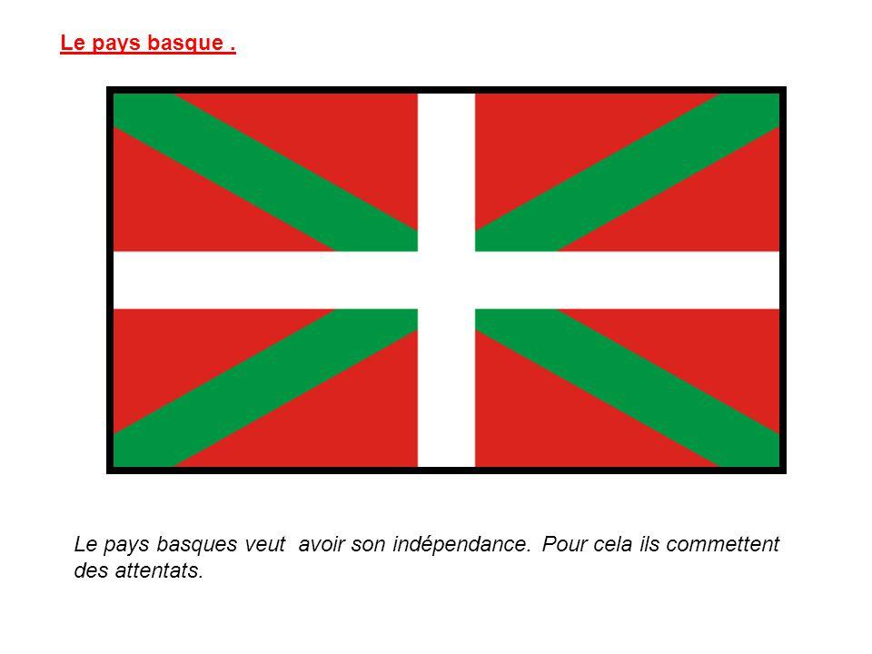 Le pays basque . Le pays basques veut avoir son indépendance.