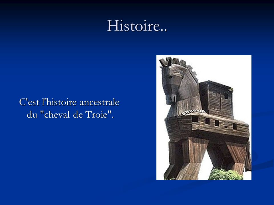 Histoire.. C est l histoire ancestrale du cheval de Troie .