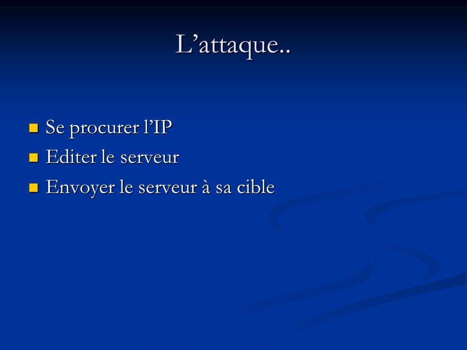 L'attaque.. Se procurer l'IP Editer le serveur