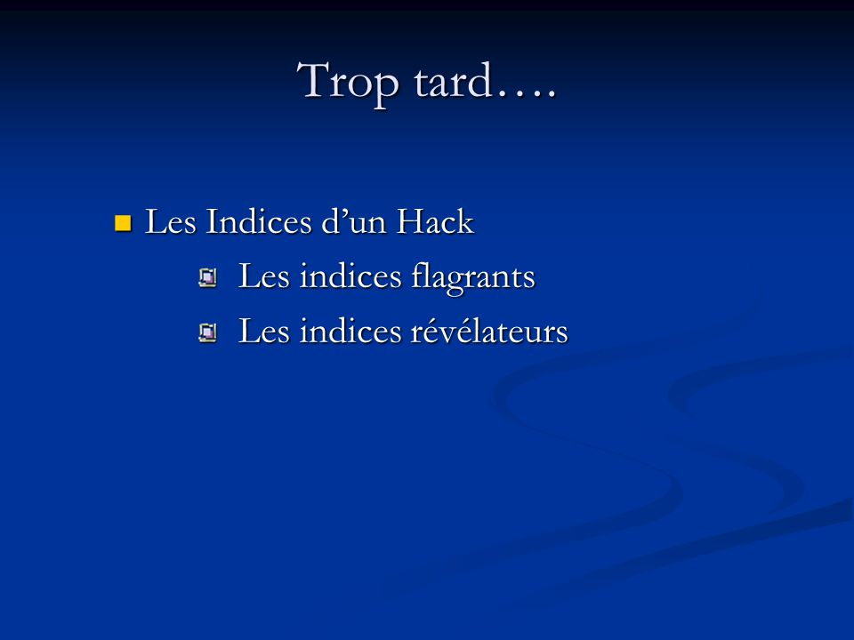 Trop tard…. Les Indices d'un Hack Les indices flagrants