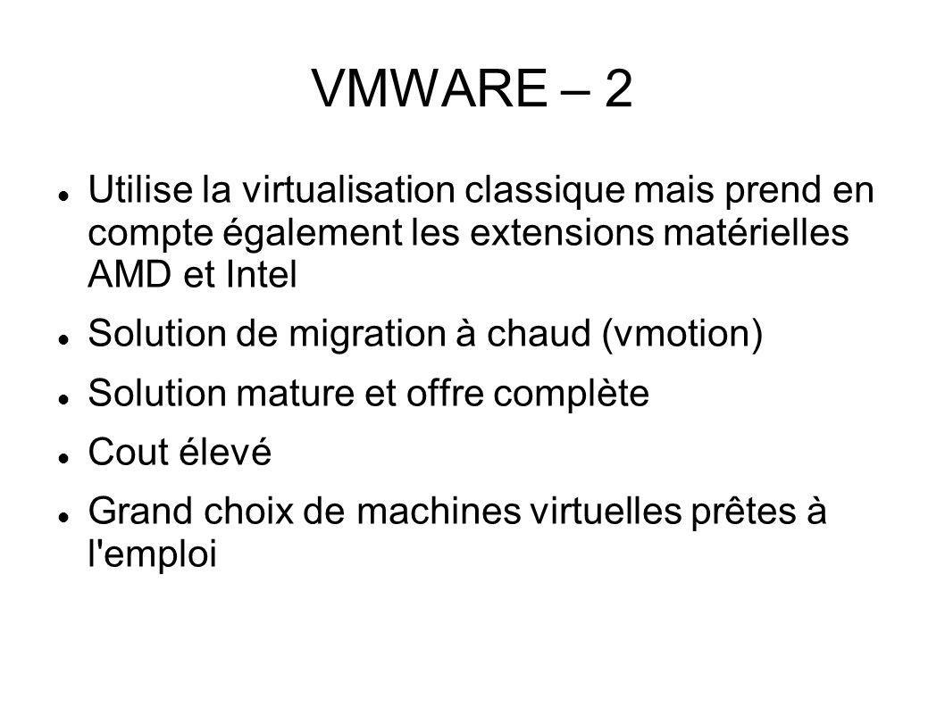 VMWARE – 2 Utilise la virtualisation classique mais prend en compte également les extensions matérielles AMD et Intel.