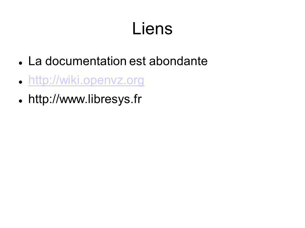 Liens La documentation est abondante http://wiki.openvz.org