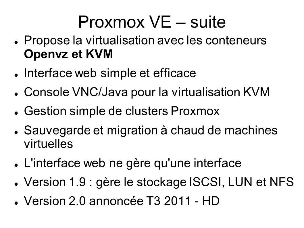 Proxmox VE – suite Propose la virtualisation avec les conteneurs Openvz et KVM. Interface web simple et efficace.