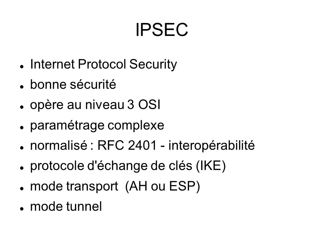 IPSEC Internet Protocol Security bonne sécurité opère au niveau 3 OSI