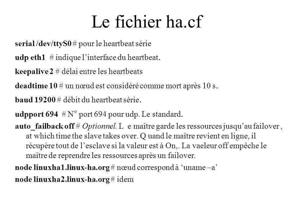 Le fichier ha.cf serial /dev/ttyS0 # pour le heartbeat série