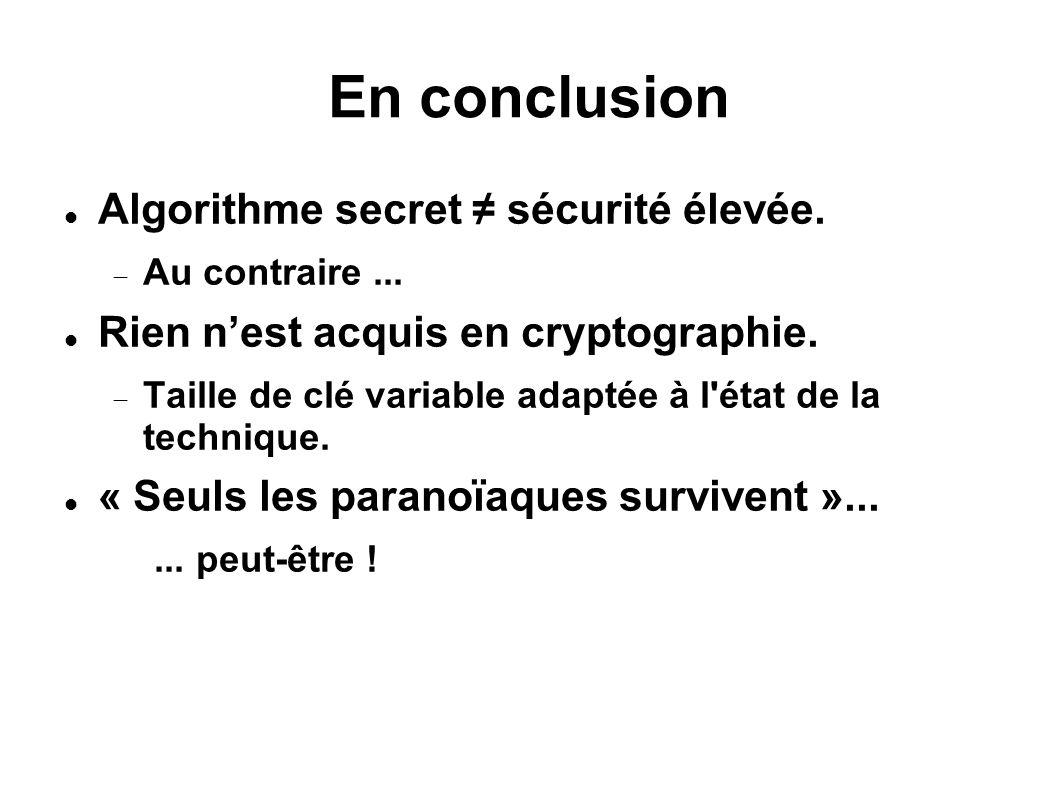 En conclusion Algorithme secret ≠ sécurité élevée.
