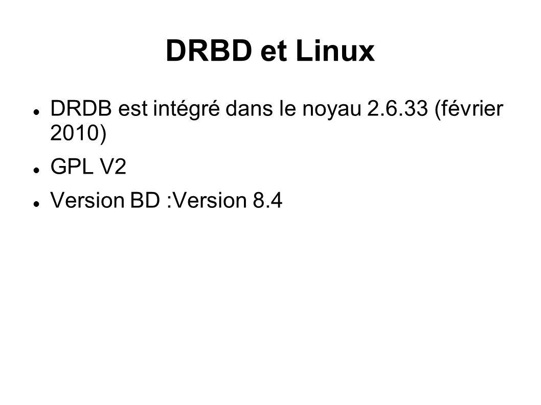 DRBD et Linux DRDB est intégré dans le noyau 2.6.33 (février 2010)