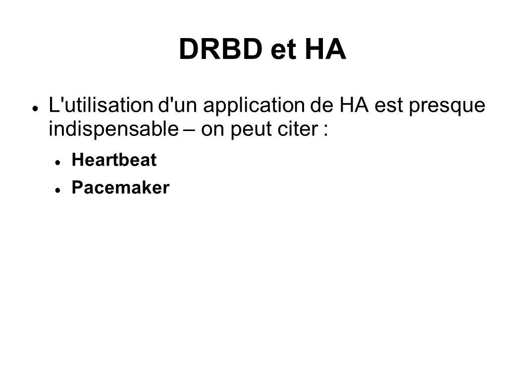 DRBD et HA L utilisation d un application de HA est presque indispensable – on peut citer : Heartbeat.