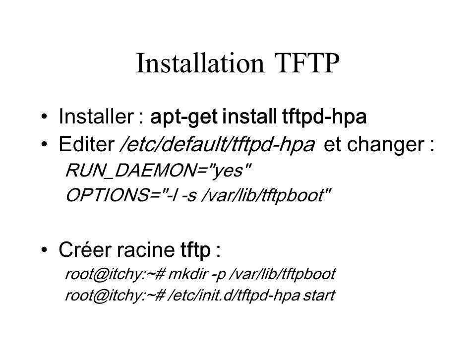 Installation TFTP Installer : apt-get install tftpd-hpa