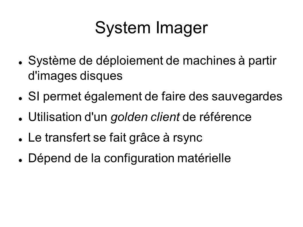 System Imager Système de déploiement de machines à partir d images disques. SI permet également de faire des sauvegardes.