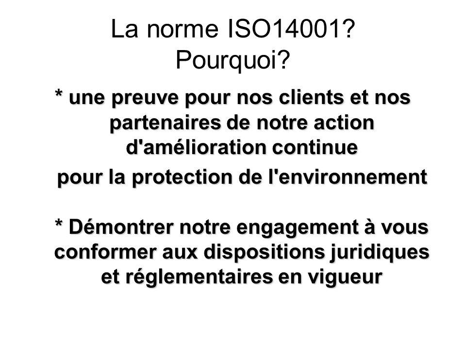 La norme ISO14001 Pourquoi * une preuve pour nos clients et nos partenaires de notre action d amélioration continue.