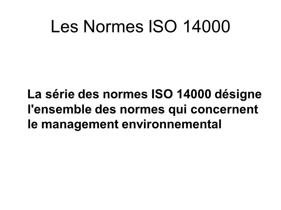 Les Normes ISO 14000 La série des normes ISO 14000 désigne l ensemble des normes qui concernent le management environnemental.