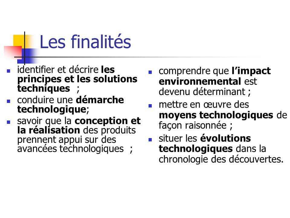 Les finalités identifier et décrire les principes et les solutions techniques ; conduire une démarche technologique;