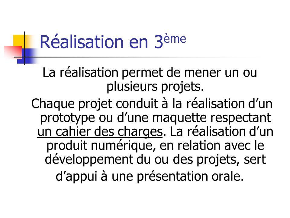Réalisation en 3ème La réalisation permet de mener un ou plusieurs projets.