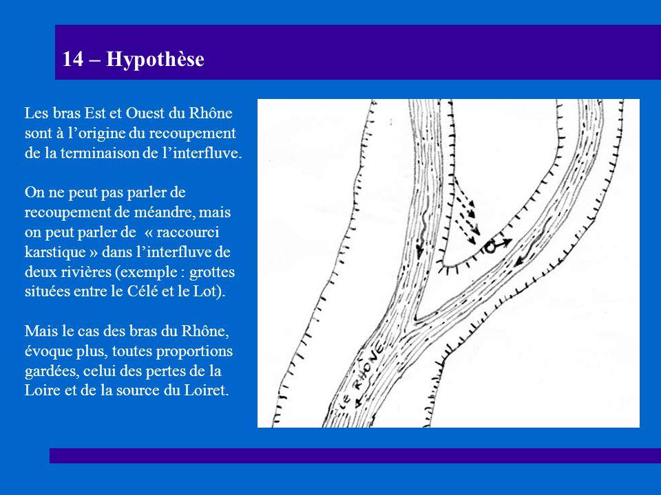 14 – Hypothèse Les bras Est et Ouest du Rhône sont à l'origine du recoupement de la terminaison de l'interfluve.