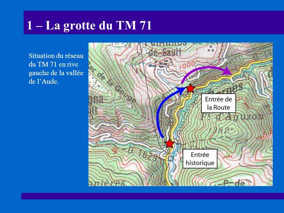 1 – La grotte du TM 71 Situation du réseau du TM 71 en rive gauche de la vallée de l'Aude.