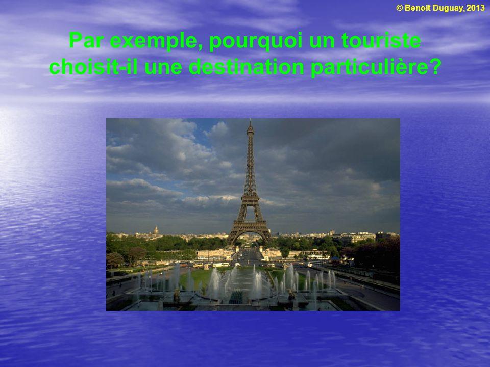 Par exemple, pourquoi un touriste choisit-il une destination particulière