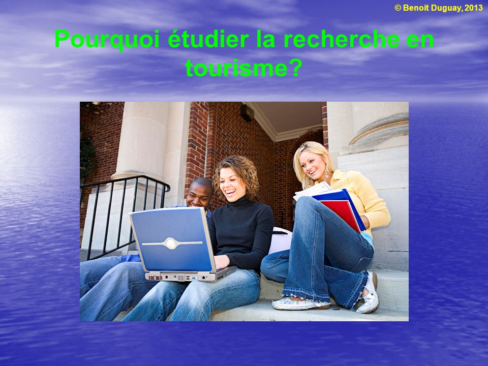 Pourquoi étudier la recherche en tourisme