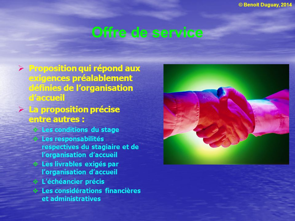 Offre de service Proposition qui répond aux exigences préalablement définies de l'organisation d'accueil.
