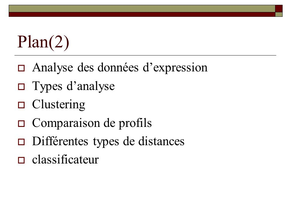 Plan(2) Analyse des données d'expression Types d'analyse Clustering