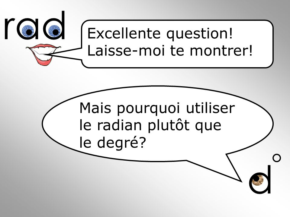 rad d Excellente question! Laisse-moi te montrer!