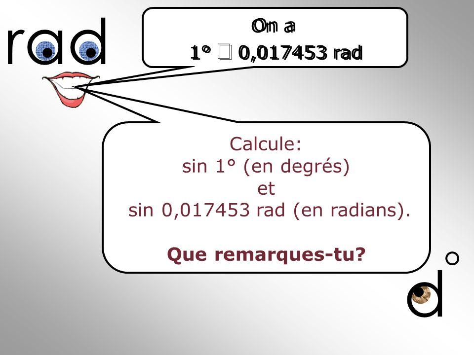 sin 0,017453 rad (en radians). Que remarques-tu