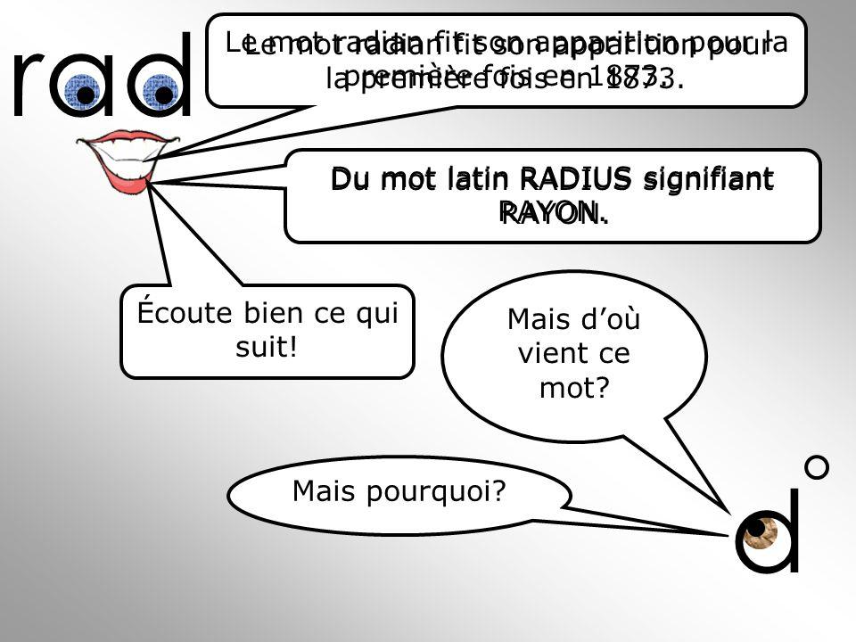 rad d Le mot radian fit son apparition pour la première fois en 1873.