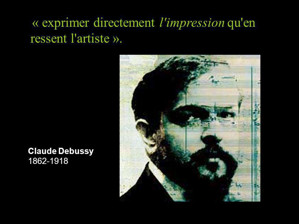 ressent l artiste ». Claude Debussy 1862-1918