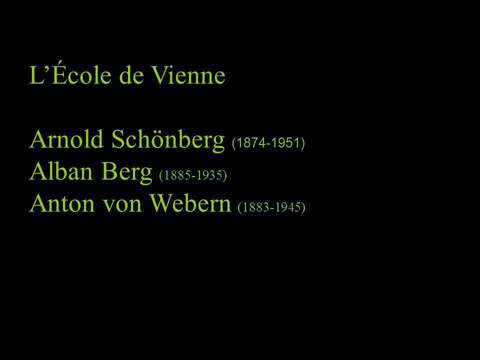 L'École de Vienne Arnold Schönberg (1874-1951) Alban Berg (1885-1935) Anton von Webern (1883-1945)