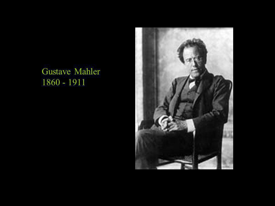 Gustave Mahler 1860 - 1911