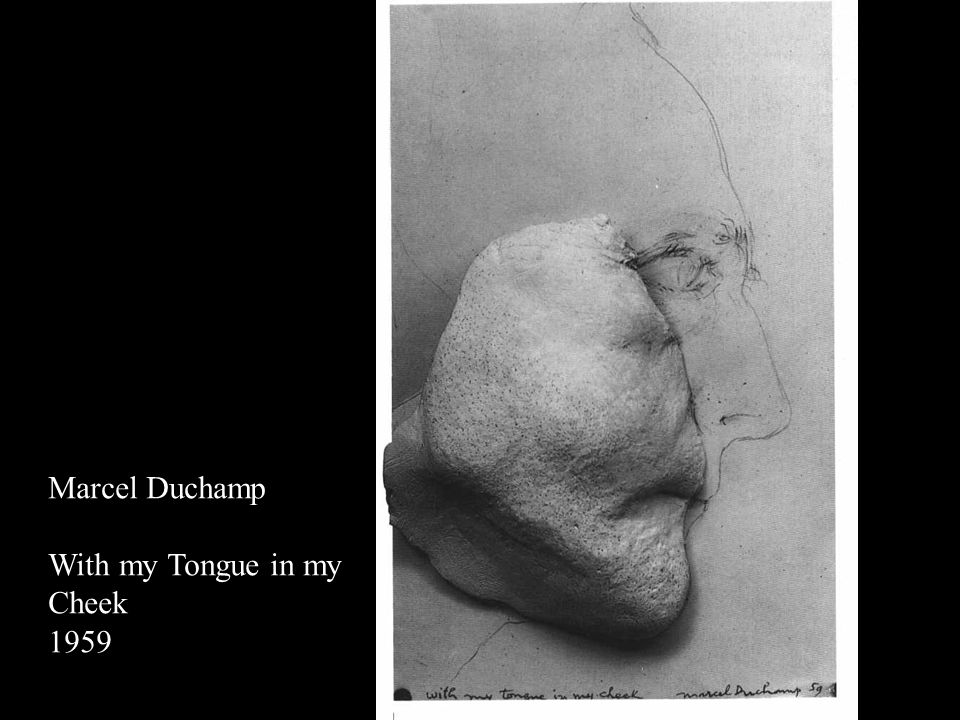 Marcel Duchamp With my Tongue in my Cheek 1959